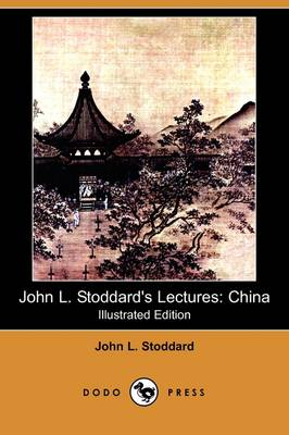 John L. Stoddard's Lectures: China (Illustrated Edition) (Dodo Press) (Paperback)