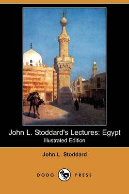 John L. Stoddard's Lectures: Egypt (Illustrated Edition) (Dodo Press) (Paperback)