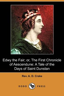 Edwy the Fair; Or, the First Chronicle of Aescendune: A Tale of the Days of Saint Dunstan (Dodo Press) (Paperback)
