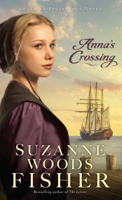 Anna's Crossing - Amish Beginnings Novel (Hardback)