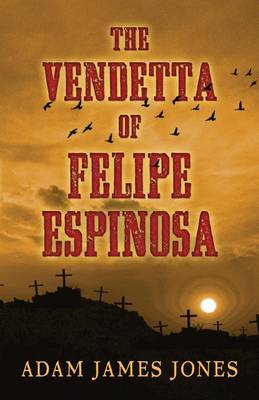 The Vendetta of Felipe Espinosa (Hardback)