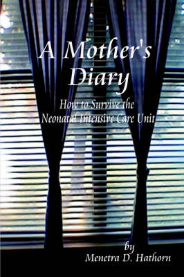A Mother's Diary: How to Survive the Neonatal Intensive Care Unit (Paperback)