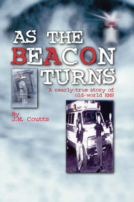 As the Beacon Turns: A Nearly-true Story of Old-world EMS (Paperback)