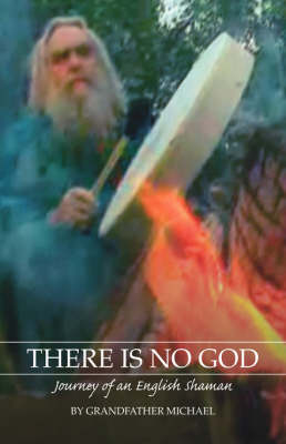 There is No God: Journey of an English Shaman (Paperback)