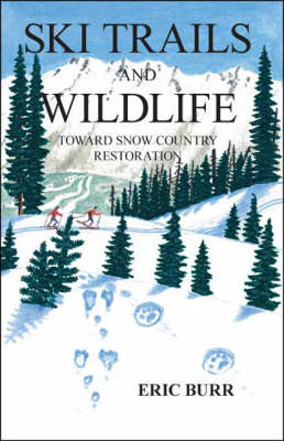 Ski Trails and Wildlife: Toward Snow Country Restoration (Paperback)