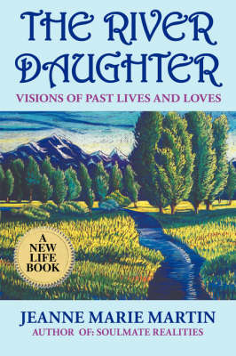 The River Daughter: Visions of Past Lives and Loves (Paperback)