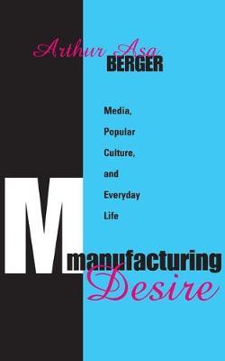 Manufacturing Desire: Media, Popular Culture, and Everyday Life (Paperback)