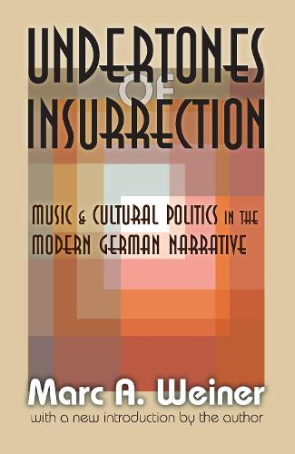 Undertones of Insurrection: Music and Cultural Politics in the Modern German Narrative (Paperback)