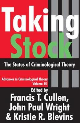 Taking Stock: The Status of Criminological Theory - Advances in Criminological Theory v. 15 (Paperback)
