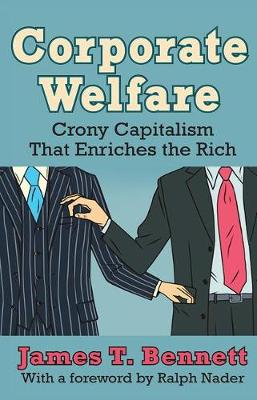 Corporate Welfare: Crony Capitalism That Enriches the Rich (Hardback)