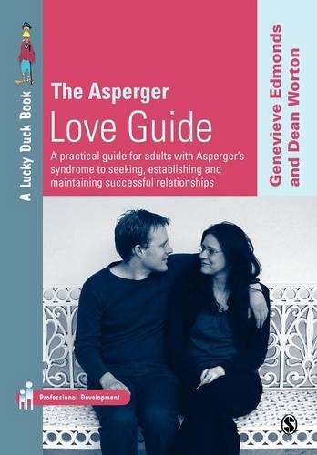 The Asperger Love Guide: A Practical Guide for Adults with Asperger's Syndrome to Seeking, Establishing and Maintaining Successful Relationships - Lucky Duck Books (Paperback)