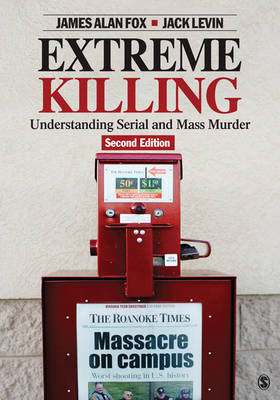 Extreme Killing: Understanding Serial and Mass Murder (Paperback)