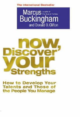 Now, Discover Your Strengths: How to Develop Your Talents and Those of the People You Manage (Paperback)