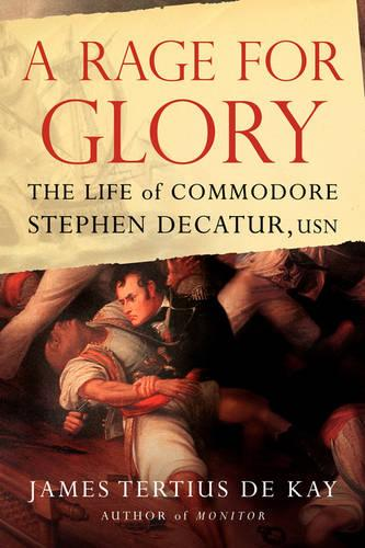 A Rage for Glory: The Life of Commodore Stephen Decatur, USN (Paperback)