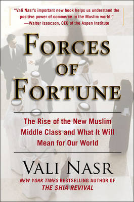 Forces of Fortune: The Rise of the New Muslim Middle Class and What It Will Mean for Our World (Hardback)