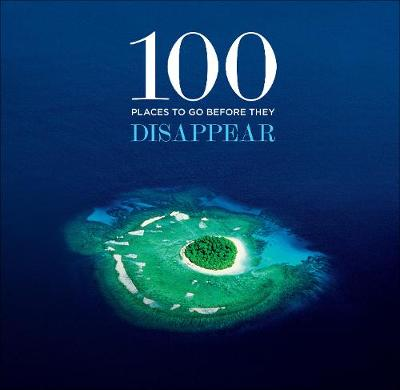100 Places to Go Before They Disappear (Hardback)