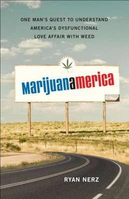 Marijuanamerica: One Mans Quest to Understand America's Dysfunctional Love Affair with Weed (Hardback)