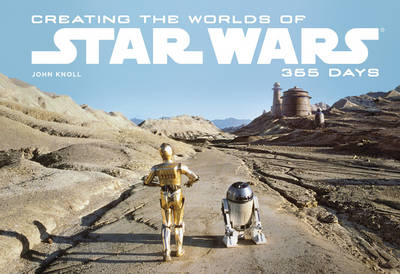 Creating the Worlds of Star Wars: 365 Days (Hardback)