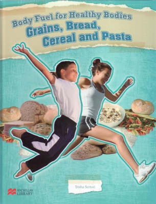 Body Fuel for Healthy Bodies Grains and Vegetables Macmillan Library (Hardback)