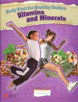 Body Fuel for Healthy Bodies Minerals and Vitamins Macmillan Library (Hardback)