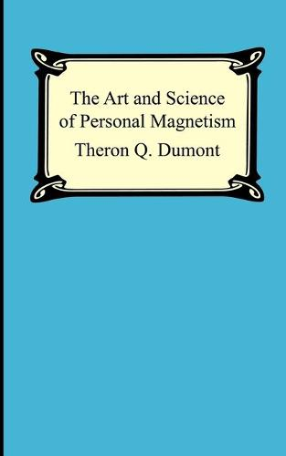 The Art and Science of Personal Magnetism: The Secret of Mental Fascination (Paperback)
