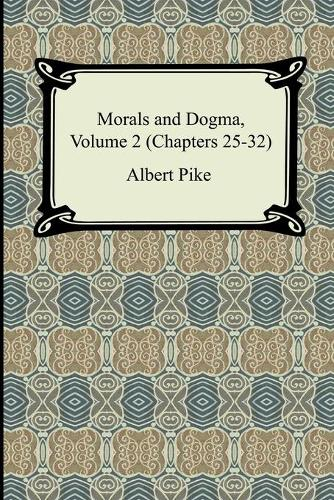 Morals and Dogma, Volume 2 (Chapters 25-32) (Paperback)
