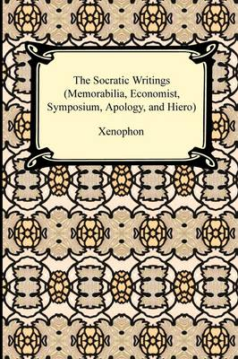 The Socratic Writings (Memorabilia, Economist, Symposium, Apology, Hiero) (Paperback)