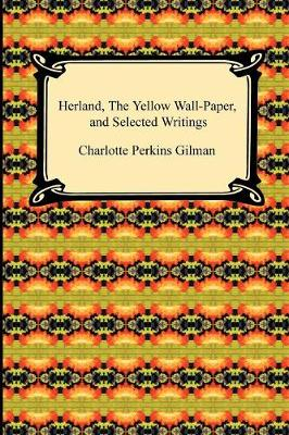 Herland, the Yellow Wall-Paper, and Selected Writings (Paperback)