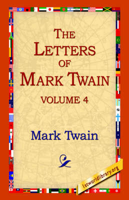 The Letters of Mark Twain Vol.4 (Hardback)