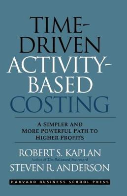 Time-Driven Activity-Based Costing: A Simpler and More Powerful Path to Higher Profits (Hardback)