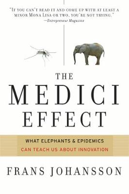 The Medici Effect: What You Can Learn from Elephants and Epidemics (Paperback)
