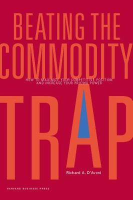 Beating the Commodity Trap: How to Maximize Your Competitive Position and Increase Your Pricing Power (Hardback)