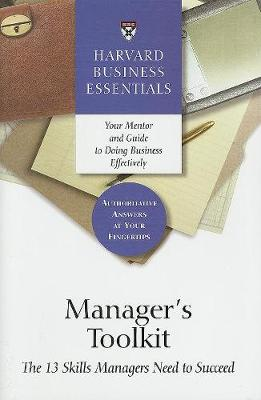 Manager's Toolkit: The 13 Skills Managers Need to Succeed - Harvard Business Essentials (Hardback)