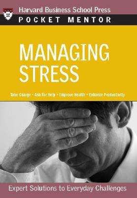 Managing Stress: Expert Solutions to Everyday Challenges - Pocket Mentor (Paperback)