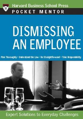 Dismissing an Employee: Expert Solutions to Everyday Challenges - Pocket Mentor (Paperback)