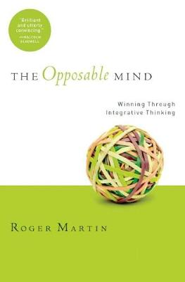 The Opposable Mind: How Successful Leaders Win Through Integrative Thinking (Hardback)