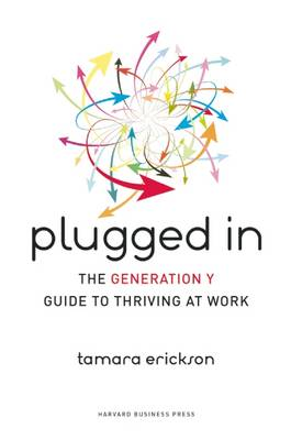 Plugged in: The Generation Y Guide to Thriving at Work (Hardback)