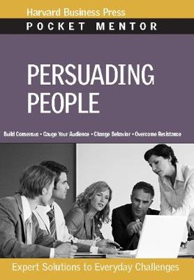 Persuading People: Expert Solutions to Everyday Challenges - Pocket Mentor (Paperback)