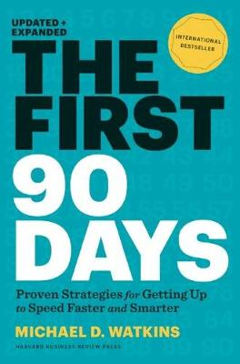 The First 90 Days: Proven Strategies for Getting Up to Speed Faster and Smarter (Hardback)