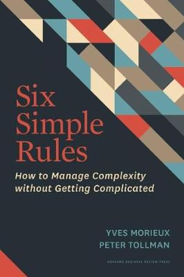 Six Simple Rules: How to Manage Complexity Without Getting Complicated (Hardback)