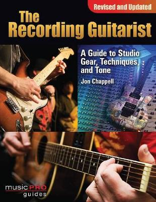 The Recording Guitarist: A Guide to Studio Gear, Techniques and Tone (Paperback)