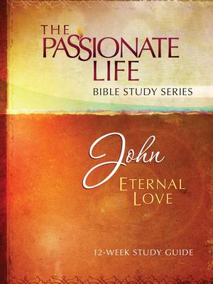 Cover John: Eternal Love 12-Week Study Guide - Passionate Life Bible Study