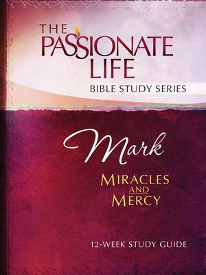 Cover Mark: Miracles and Mercy 12-Week Study Guide - Passionate Life Bible Study