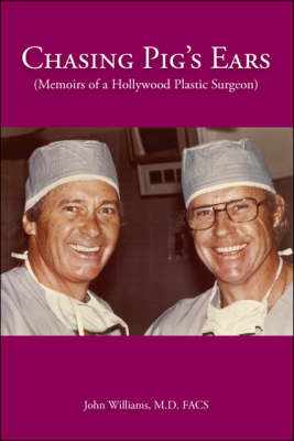 Cover Chasing Pig's Ears: Memoirs of a Hollywood Plastic Surgeon