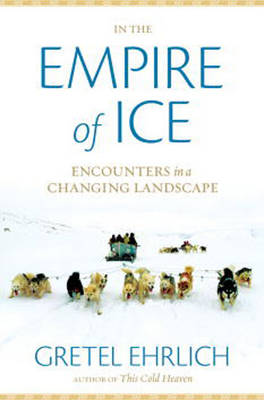 In the Empire of Ice: Encounters in a Changing Landscape (Hardback)