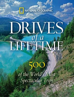 Drives of a Lifetime: The World's Most Spectacular Trips: Where to Go, Why to Go, When to Go (Hardback)