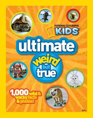 Ultimate Weird But True: 1000 Wild and Wacky Facts, Plus Amazing Photos! - National Geographic Kids (Hardback)