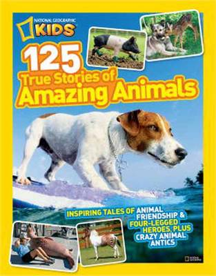 125 True Stories of Amazing Animals: Inspiring Tales of Animal Friendship and Four-legged Heroes, Plus Crazy Animal Antics (Paperback)