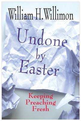 Undone by Easter: Keeping Preaching Fresh (Paperback)