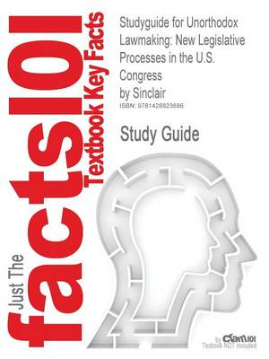 Studyguide for Unorthodox Lawmaking: New Legislative Processes in the U.S. Congress by Sinclair, ISBN 9781568025100 (Paperback)